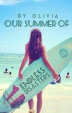 Our Summer Of Endless Disasters by livvyis