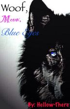 Woof, Meow, Blue Eyes by hellow-there