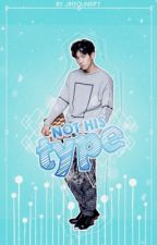 not his type [completed] ➷b.bh by jinyoungify