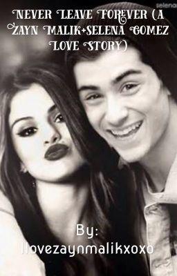 Zayn Malik And Selena Gomez Love Story Never leave forever (Z...