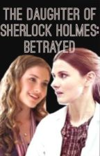 Daughter Of Sherlock Holmes: Betrayed by Katzem11