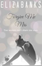Forgive Me Mrs (on hold) by ekbanks