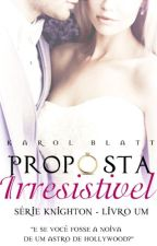 Proposta Irresistível -Série Knighton - Livro Um (EM PAUSA!) by autorkarolblatt