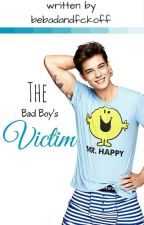 The Bad Boy's Victim. by bebadandfckoff