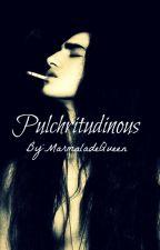 Pulchritudinous (rough draft) by MarmaladeQueen