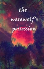 The Werewolf's Possession by wannabewriter303