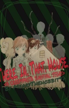 There.In.That.House <a creepypasta survival story> by MerrytheHobbit97