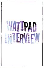 WATTPAD INTERVIEW by Liliana-Lime
