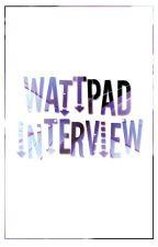 WATTPAD INTERVIEWS by Liliana-Lime