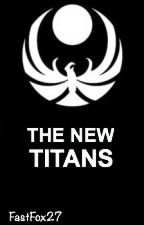 [UNDER RECONSTRUCTION] The New Titans (A Teen Titans Fanfiction) by FastFox27