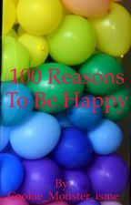 100 reasons to be happy by Cookie_Monster_isme