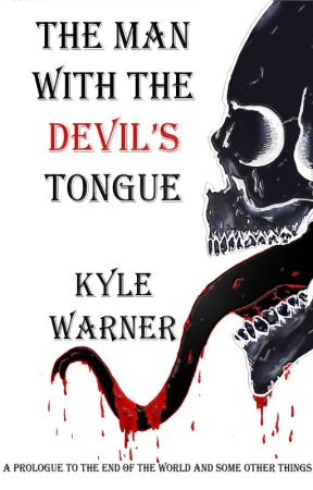 The Man with the Devil's Tongue (A Prologue to the End of the World and Some Other Things) by Kyle-Warner