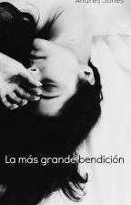 La más grande bendición by Andres_Jones666