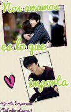 Nos amamos es lo que importa (Segunda Temporada Del odio al amor)[Yong Hwa y tu] by Yongbelen