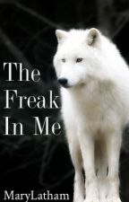 The Freak In Me by Marylatham
