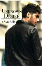 Unknown Desire    Zayn Malik FanFic by xAndiAHx