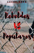 Rebeldes vs Populares (Em Revisão) by Lucas_Gava