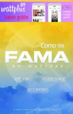 COMO TER FAMA NO WATTPAD by barrionoevojunior