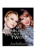 My Unbiological Identical Twin by _AyeItsKaye_