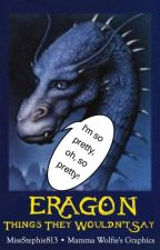 Eragon-Things They Wouldn't Say by MissStephie813
