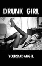 Drunk Girl    h.s. by yourbadangel
