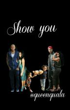 Show You by queenquala