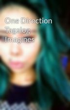 One Direction Tagalog Imagines by Stykinkson1769