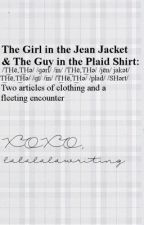 The Girl in the Jean Jacket//The Guy in the Plaid Shirt by lalalalawriting