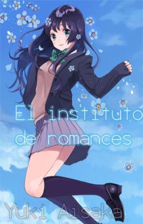 El instituto de romances (PAUSADO) by YukiAisaka