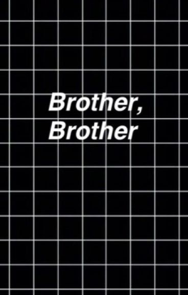 Brother, Brother ~ l.s. ~
