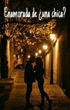Enamorada de ¿una chica? by JenniferHuchin