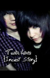 Twin Love. {Incest Story} by EricaBvbFan