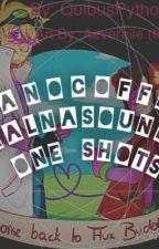 NanoCoffee/Lalnasounds One Shots by PhantasyMist