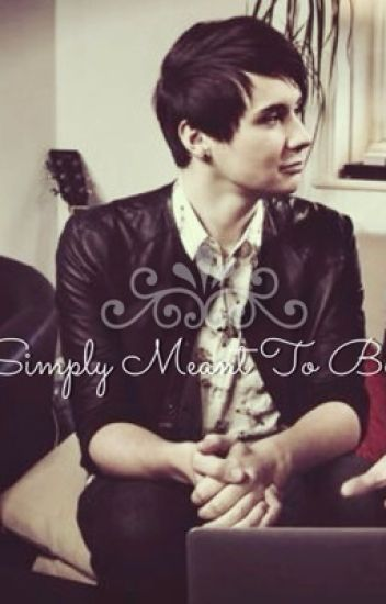 Simply Meant To Be                  ||Dan x Reader||