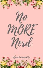 NO MORE NERD  』[LS] by alandiamandis