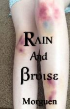 ® Rain And Bruise by Morguen