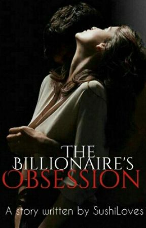 TBS#1: The Billionaire's Obsession (Completed) (Editing) by SushiLoves