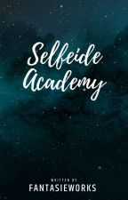 Selfeide  Academy(No plans of editing yet. Bare with it if you can.) by FantasieWorks