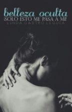 Belleza Oculta ¡Sólo esto me pasa a mí! by LindaCastroLeguia