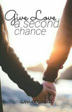 Give Love a Second Chance by readingcauseitsfun