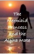 The Mermaid Princess and the Alpha's Mate by percabethforeves