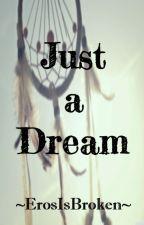 Just a Dream [One Shot] by ErosIsBroken