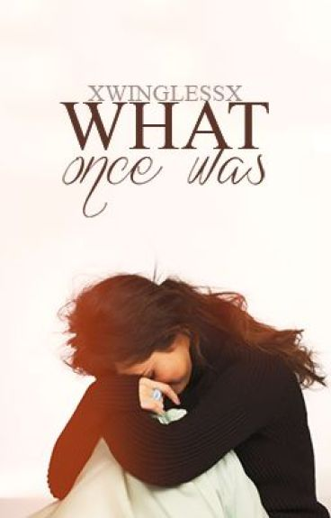 What Once Was (Wattys2016) by xWinglessx