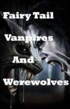 Fairy tail Vampires and Werewolves by DatShipperr
