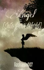 Angel [Into Your World]  by lizcharon007