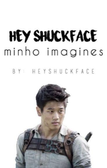 Hey Shuckface [Minho Imagines]