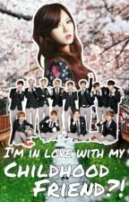 I'm in Love with my Childhood Friend?! [ EXO Fanfic ] by hyunaxeunice