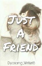 Just a Friend by Supergiiirrlll