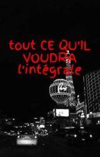 tout CE QU'IL VOUDRA        l'intégrale by merrymerry974