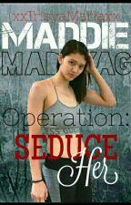 Operation: Seduce Her (Edited) by xxTrisyaMariaxx